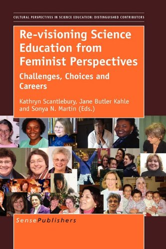 Re-Visioning Science Education from Feminist Perspectives: Challenges, Choices and Careers (Cultural and Historical Perspectives on Science Education ... Education: Distinguished Contributors)
