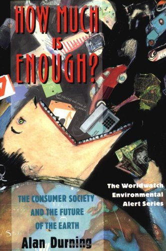 How Much Is Enough?: The Consumer Society and the Future of the Earth (The Worldwatch Environmental Alert Series)