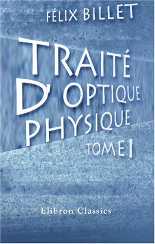 Traité d'optique physique: Tome 1