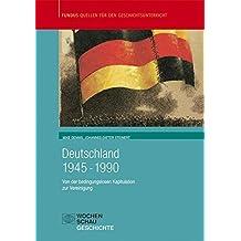 Deutschland 1945-1990: Von der bedingungslosen Kapitulation zur Vereinigung (Fundus - Quellen für den Geschichtsunterricht)