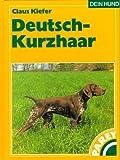 Deutsch-Kurzhaar - Praktische Ratschläge für Haltung, Pflege und Erziehung - Claus Kiefer
