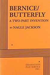 Bernice/Butterfly: A Two-Part Invention - Acting Edition by Nagle Jackson (2008-01-02)