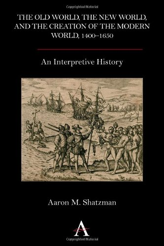 the-old-world-the-new-world-and-the-creation-of-the-modern-world-1400-1650-an-interpretive-history