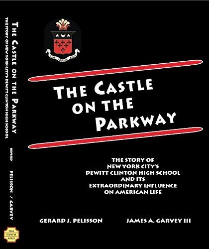 The Castle on the Parkway: The Story of New York City's Dewitt Clinton High School and its Extraordinary Influence on American Life by Gerard J. Pelisson (2012-01-01)