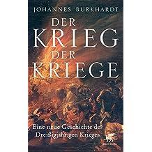 Der Krieg der Kriege: Eine neue Geschichte des Dreißigjährigen Krieges