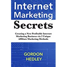 Internet Marketing Secrets: Creating a New Profitable Internet Marketing Business via 2 Unique Affiliate Marketing Methods (English Edition)