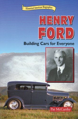 Henry Ford Building Cars For Everyone Historical American Biographies