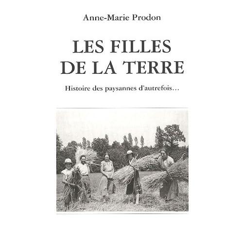 Les filles de la terre : Histoire des paysannes d'autrefois