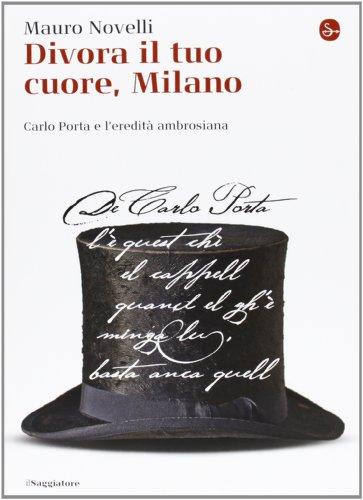 Divora il tuo cuore, Milano. Carlo Porta e l'eredit ambrosiana