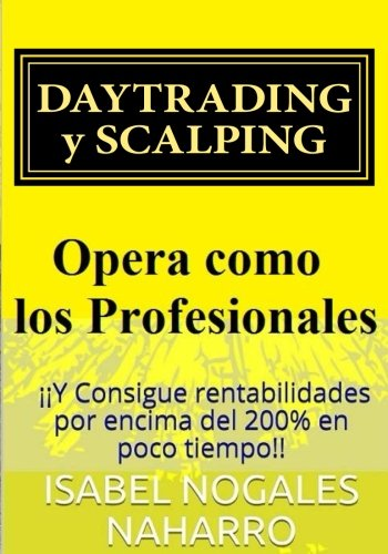 Descargar Libro DAYTRADING y SCALPING: Opera como los profesionales y Consigue rentabilidades por encima del 200% en poco tiempo!! de Isabel Nogales Naharro