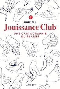 Jouissance Club : Une cartographie du plaisir par Jüne Plã