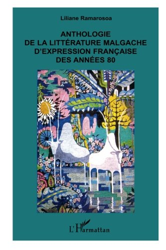 Anthologie de la littrature malgache d'expression franaise des annes 80