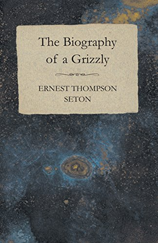 The Biography of a Grizzly (English Edition)
