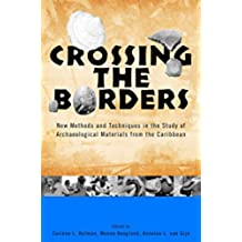 Crossing the Borders: New Methods and Techniques in the Study of Archaeological Materials from the Caribbean (Caribbean Archaeology and Ethnohistory)