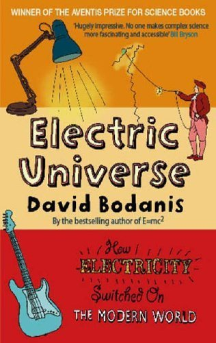 Electric Universe: How Electricity Switched on the Modern World by Bodanis, David Published by Abacus (2006)