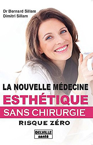 La nouvelle médecine esthétique - Sans chirurgie - Risque zéro