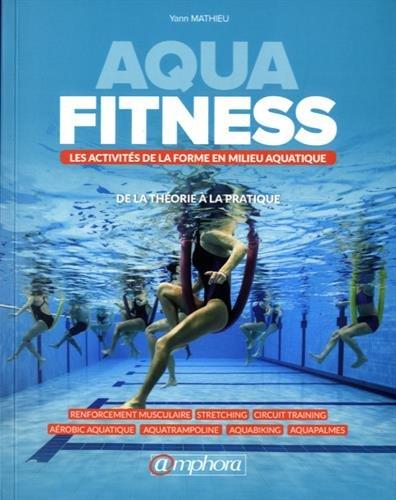 Aqua-Fitness - les Activites de la Forme en Milieu Aquatique