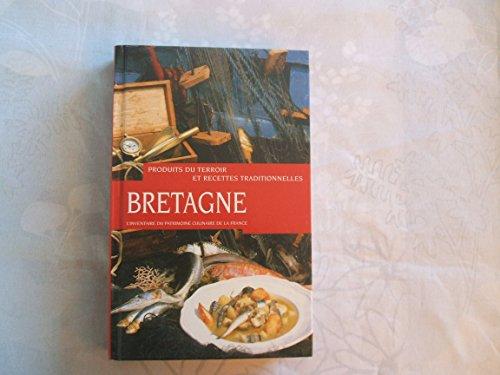 Bretagne : Produits du terroir et recettes traditionnelles par Conseil national des arts culinaires (Relié)