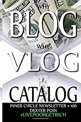 Why Blog - Why Vlog - I Catalog! Inner Circle Newsletter #106 (#LIVEPOORGETRICH - WHY BLOG?) by Dexter Poin (2015-05-13)