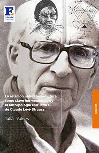 La relación naturaleza-cultura como clave hermenéutica de la antropología estructural de Claude Lévi-Strauss por Julián Valdés
