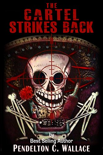 The Cartel Strikes Back: The Ted Higuera Series, Book 5 ...