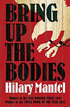 Bring Up the Bodies (Thomas Cromwell Trilogy Book 2) by [Mantel, Hilary]
