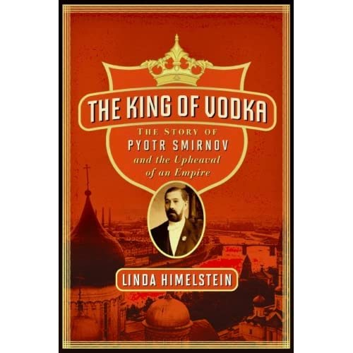The King of Vodka: A Family's Story of Triumph and Tragedy by Linda Himelstein (1-Jun-2009) Paperback