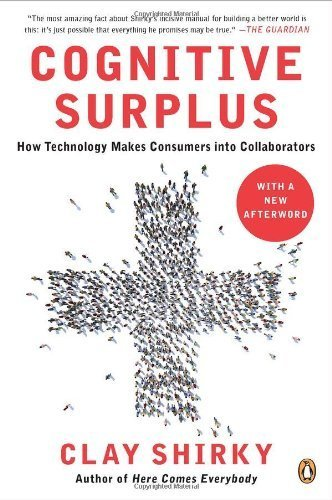 Cognitive Surplus: How Technology Makes Consumers into Collaborators by Shirky, Clay (2011) Paperback