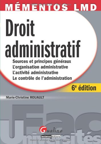 Droit administratif : Sources et principes généraux, L'organisation administrative, L'activité administrative, Le contrôle de l'administration