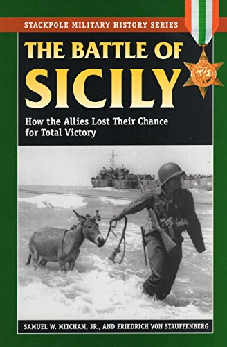 Battle of Sicily: How the Allies Lost Their Chance at Total Victory: How the Allies Lost Their Chance for Total Victory (Stackpole Military History)