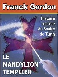 LE MANDYLION TEMPLIER: histoire secrète du Suaire de Turin