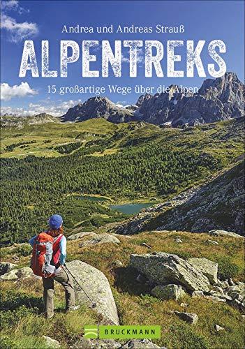 Alpentreks: Die TOP 15 Routen über die Alpen zu Fuß. Von München nach Venedig, Fernwanderweg E5 & Co. Detaillierte Routenbeschreibungen inkl. Karten ... oder Alpencross (Erlebnis Bergsteigen)