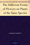 The Different Forms of Flowers on Plants of the Same Species (English Edition)