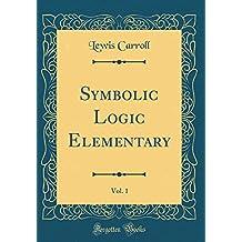 Symbolic Logic Elementary, Vol. 1 (Classic Reprint)