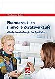 Pharmazeutisch sinnvolle Zusatzverkäufe: Mitarbeiterschulung in der Apotheke – mit CD-ROM (Govi)