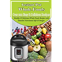 Instant Pot Whole Foods Cookbook: Over 100 Healthy & Delicious Whole Foods Recipes with Detailed Nutritional Info & Images. (English Edition)