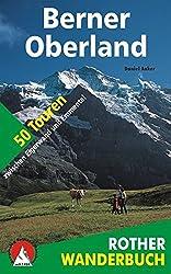 Berner Oberland: 50 Touren zwischen Eigerwand und Emmental (Rother Wanderbuch)
