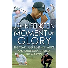 Moment of Glory: The Year Tiger Lost His Swing and Underdogs Ruled the Majors by John Feinstein (2010-06-17)