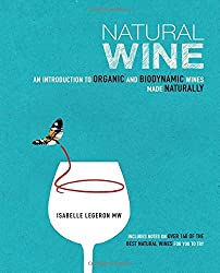 Natural Wine: An introduction to organic and biodynamic wines made naturally by Isabelle Legeron (10-Jul-2014) Hardcover