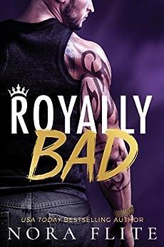 Royally Bad (Bad Boy Royals Book 1) by [Flite, Nora]