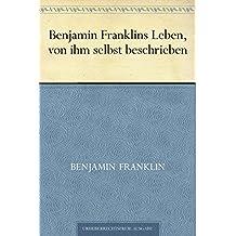 Benjamin Franklins Leben, von ihm selbst beschrieben