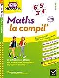 Maths La Compil' 6e, 5e, 4e, 3e: cahier d entraînement en maths pour toutes les années du collège