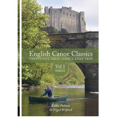 English Canoe Classics: North v. 1: Twenty-five Great Canoe & Kayak Trips (Pesda Press) (Paperback) - Common