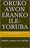 ORUKO AWON ERANKO ILE-YORUBA: ANIMAL NAMES IN YORUBA (English Edition)