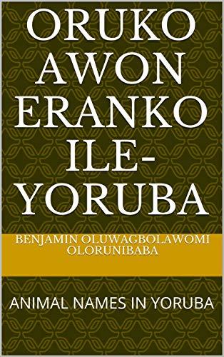 ORUKO AWON ERANKO ILE-YORUBA: ANIMAL NAMES IN YORUBA