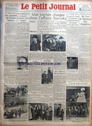 PETIT JOURNAL (LE) [No 25980] du 04/03/1934 - LES RESULTATS DE L'ANNEE POLAIRE PAR TH. MOREUX - M. LERROUX A CONSTITUE LE NOUVEAU CABINET ESPAGNOL - PARIS RETROUVE AVEC JOIE SES TAXIS SA VIE NORMALE... ET L'ENCOMBREMENT - UNE JOURNEE CHARGEE DANS L'AFFAIRE STAVISKY - L'ARRESTATION DE M. GUIBOUD-RIBAUD - UNE PERQUISITION CHEZ ME GAULIER - LA DEPOSITION DE L'ARTISTE RITA GEORG - LE SOIR DU CRIME UN DIJONNAIS VIT DEUX HOMMES AUX PRISES DANS UNE AUTO - DE L'ART DE FABRIQUER DES CHAMPIONS - TOUS LES
