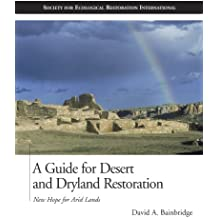 A Guide for Desert and Dryland Restoration: New Hope for Arid Lands (The Science and Practice of Ecological Restoration Series)