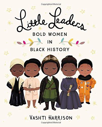 Little Leaders: Bold Women in Black History (Vashti Harrison) Womans Black 3