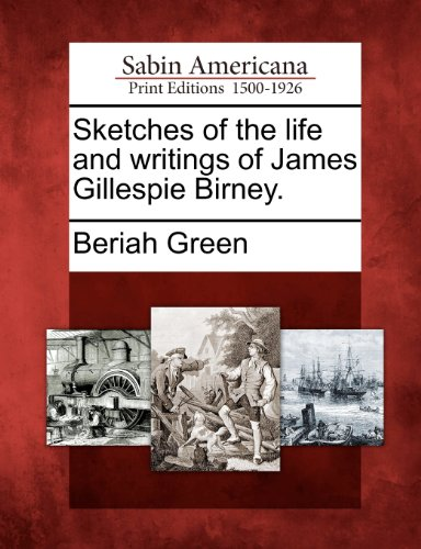 Sketches of the life and writings of James Gillespie Birney.
