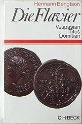 Die Flavier. Vespasian - Titus - Domitian. Geschichte eines römischen Kaiserhauses